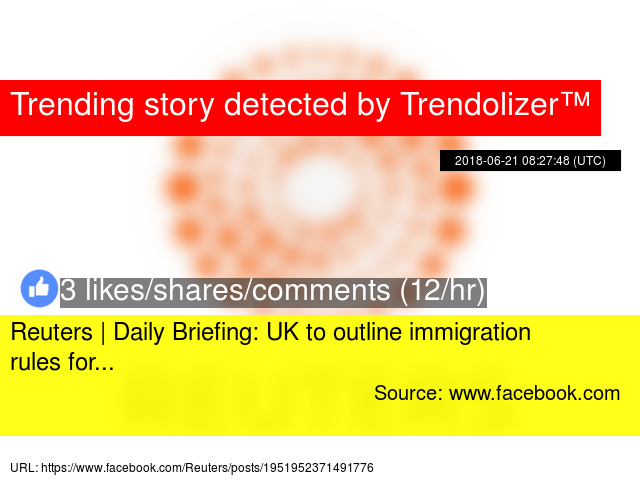 Reuters | Daily Briefing: UK to outline immigration rules for